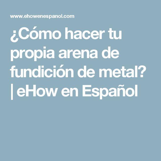 ¿Cómo hacer tu propia arena de fundición de metal? | eHow en Español