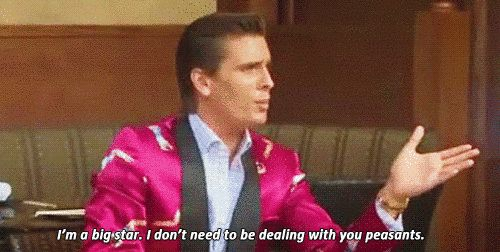 """I'm a big star. I don't need to be dealing with your peasants."" 
