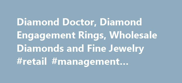 Diamond Doctor, Diamond Engagement Rings, Wholesale Diamonds and Fine Jewelry #retail #management #systems http://retail.nef2.com/diamond-doctor-diamond-engagement-rings-wholesale-diamonds-and-fine-jewelry-retail-management-systems/  #diamond retailers # >> Choose Your Diamond Ring Style DIAMOND DOCTOR The ultimate diamond resource Diamond Doctor is the Official Jeweler of The Dallas Cowboys. Our customers benefit from our proven excellence through years of quality service. Our diamonds are…