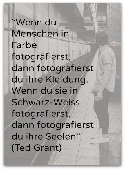 """""""Wenn du Menschen in Farbe fotografierst, dann fotografierst du ihre Kleidung. Wenn du sie in Schwarz-Weiss fotografierst, dann fotografierst du ihre Seelen."""" (Ted Grant) Wie fotografiert Ihr? #fotozitat #philosophie Fotos fürs Leben gibt euch Anregungen und Tipps zum Thema Fotografie. http://www.fotos-fuers-leben.ch/"""