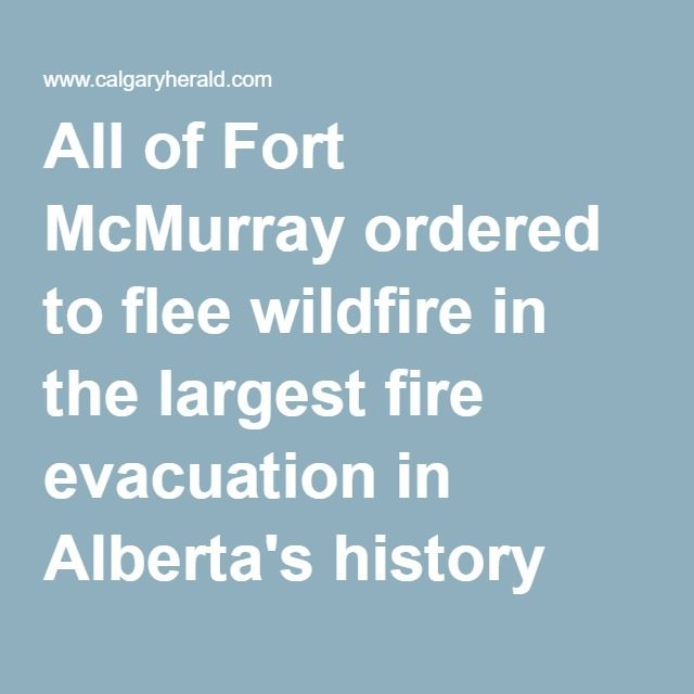 All of Fort McMurray ordered to flee wildfire in the largest fire evacuation in Alberta's history