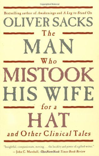 The Man Who Mistook His Wife For A Hat: And Other Clinical Tales by Oliver Sacks, http://www.amazon.com/dp/0684853949/ref=cm_sw_r_pi_dp_qrMAqb1E53XYJ