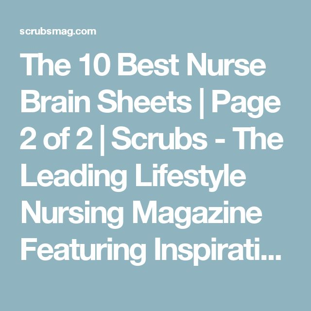 The 10 Best Nurse Brain Sheets | Page 2 of 2 | Scrubs - The Leading Lifestyle Nursing Magazine Featuring Inspirational and Informational Nursing Articles