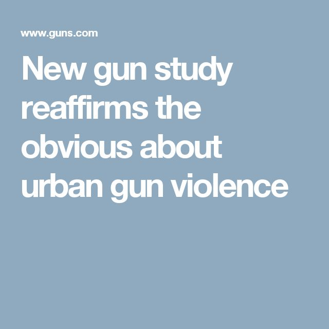 New gun study reaffirms the obvious about urban gun violence