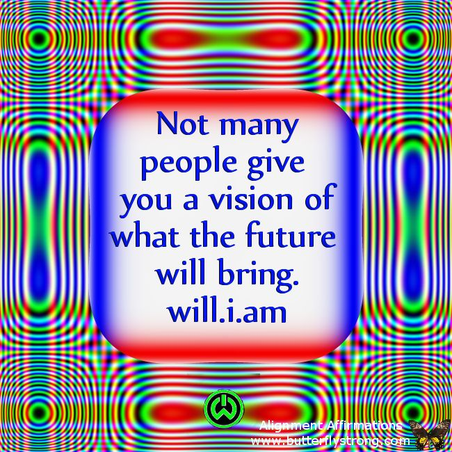 Not many people give you a vision of what the future will bring! #Wisewords #iamwill #quotes will.i.am