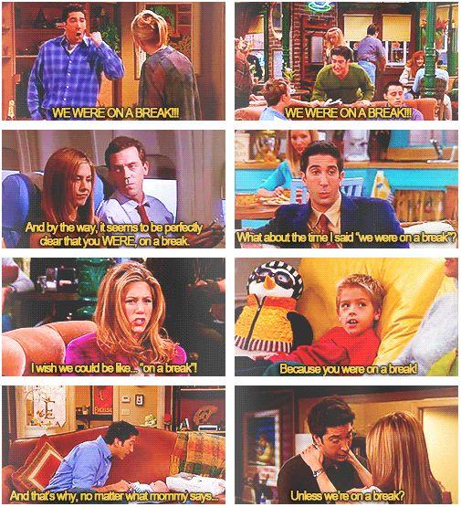 FRIENDS - Ross and Rachel...WE WERE ON A BREAK!