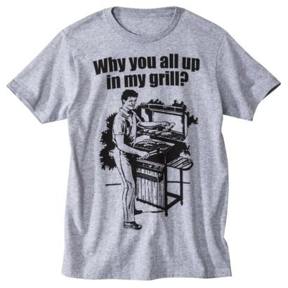 Why are you all up in my grill - shirt