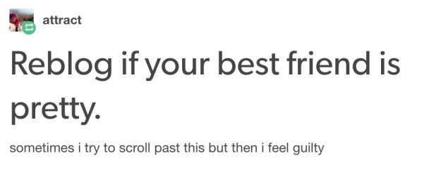 This thing that you must now go reblog: | 22 Wonderful And Deeply Accurate Tumblr Posts About Your Best Friend