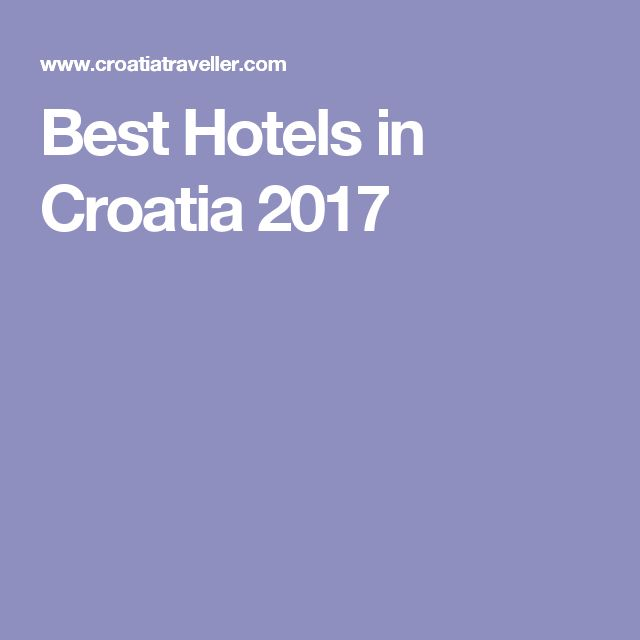 Best Hotels in Croatia 2017