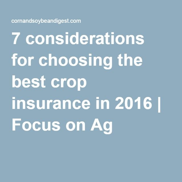 7 considerations for choosing the best crop insurance in 2016 | Focus on Ag