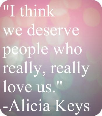 alicia keys, quotes, sayings, we deserve people, who love us