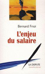 L'enjeu du salaire - Bernard Friot
