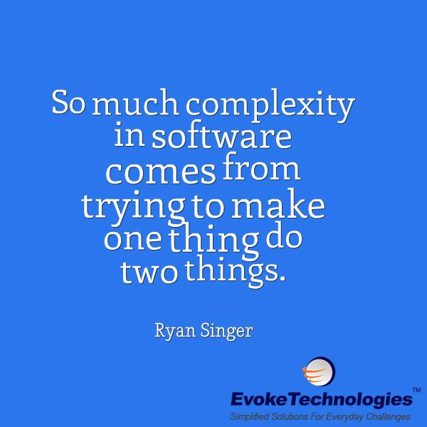 So much complexity in software comes from trying to make one thing do two things. –Ryan Singer #quoteoftheday #programmingquotes #quote