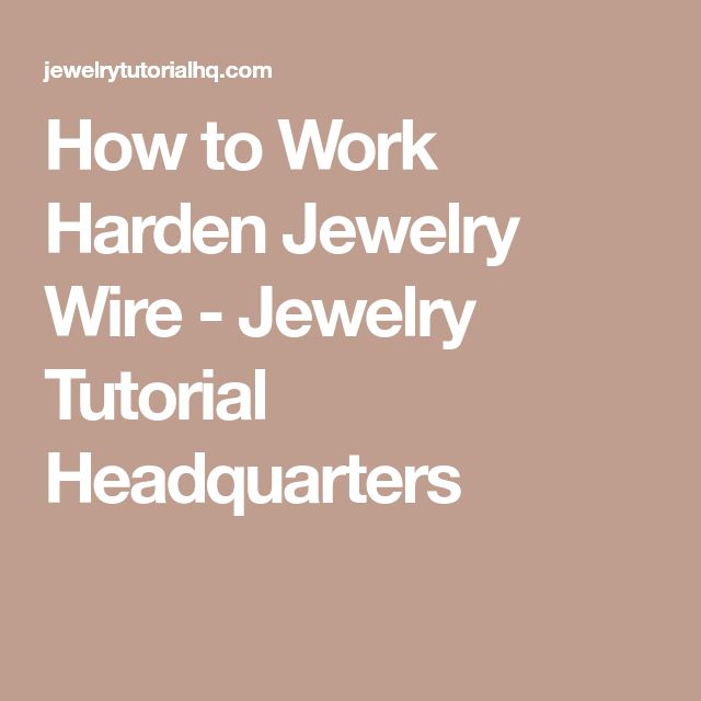 How to Work Harden Jewelry Wire - Jewelry Tutorial Headquarters