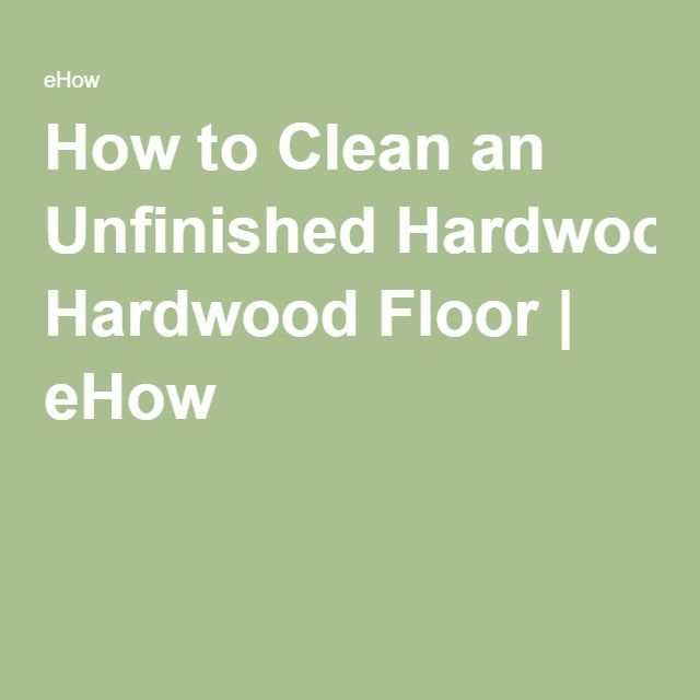 How to Clean an Unfinished Hardwood Floor | eHow - Best 25+ Unfinished Hardwood Flooring Ideas On Pinterest