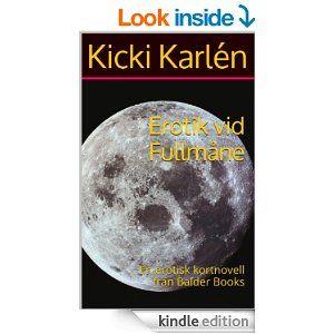 Amazon.com: Erotik vid Fullmåne: En erotisk kortnovell från Balder Books (Swedish Edition) eBook: Kicki Karlén: Kindle Store