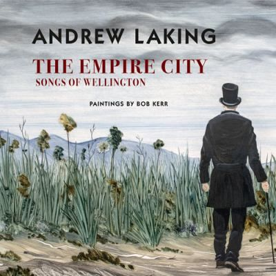 Cover image for The empire city : songs of Wellington