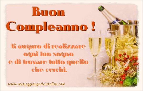 Buon compleanno, ti auguro di realizzare  ogni tuo sogno  e di trovare tutto quello  che cerchi.