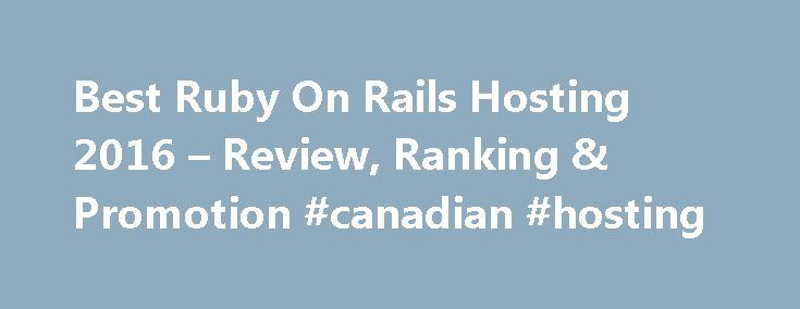 Best Ruby On Rails Hosting 2016 – Review, Ranking & Promotion #canadian #hosting http://hosting.remmont.com/best-ruby-on-rails-hosting-2016-review-ranking-promotion-canadian-hosting/  #ruby on rails hosting # Best Ruby On Rails Hosting 2016 2872 votes 4.91 of 5 BlueHost is an outstanding web hosting company among the few that support to host websites developed by Ruby on Rails and have accumulated rich... Read more