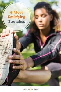 The 6 Most Satsfying Stretches Youre Not Doing