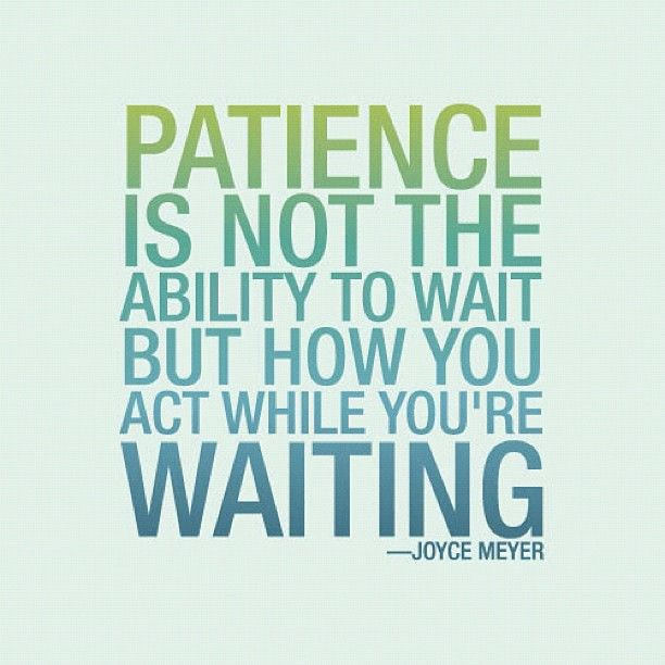 One of my biggest faults is my patience, but I have gotten so much better with it.