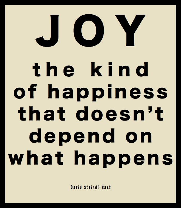 "I hesitate to call it ""the kind of happiness"", because I think joy and happiness…"