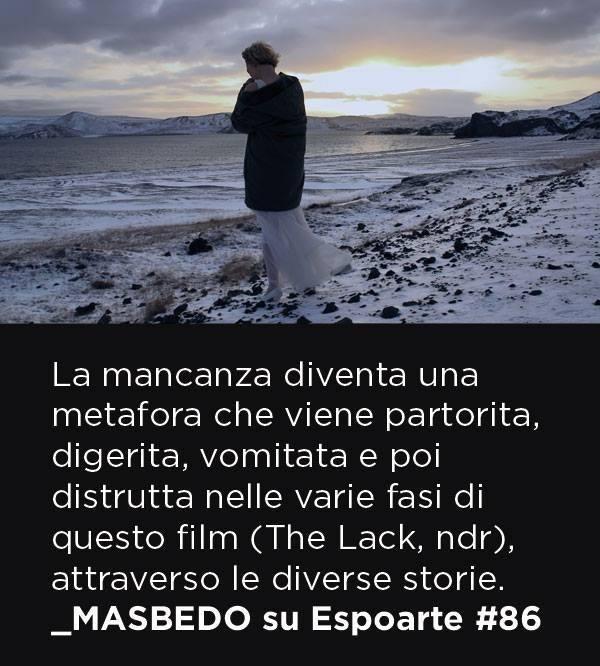Espoarte #86 bit.ly/espoarte86_shop    [immagine: MASBEDO, The Lack, frame da video, Italia, 2014, 76', colore, DCP]
