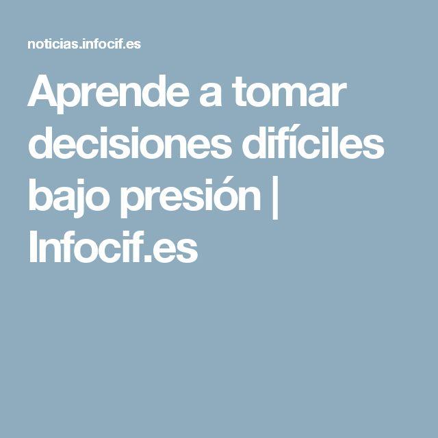 Aprende a tomar decisiones difíciles bajo presión | Infocif.es