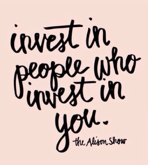 invest in people who invest in you