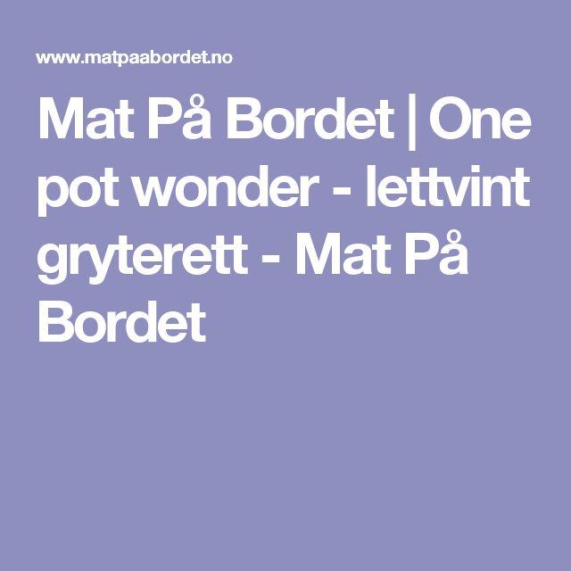 Mat På Bordet | One pot wonder - lettvint gryterett - Mat På Bordet