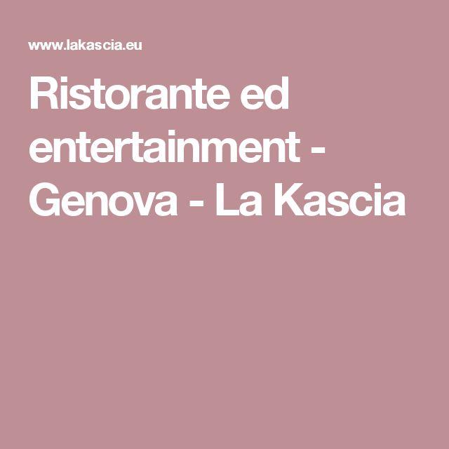 Ristorante ed entertainment - Genova - La Kascia