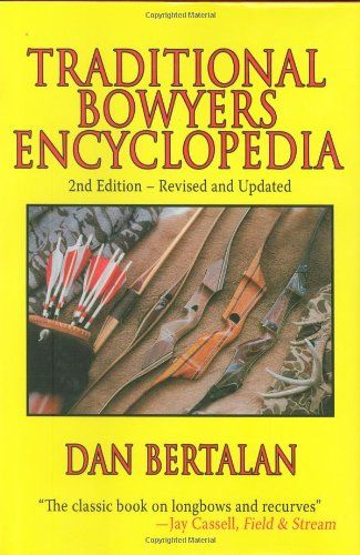 11 best weapons book images on pinterest firearms gun and weapons traditional bowyers encyclopedia 2nd edition revised and updated by dan bertalan http fandeluxe Image collections