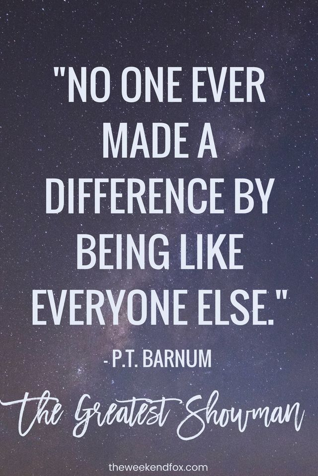 No One Ever Made A Difference By Being Like Everyone Else Great Inspirational Quotes The Greatest Showman Quotes To Live By