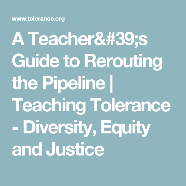 A Teacher's Guide to Rerouting the Pipeline | Teaching Tolerance - Diversity, Equity and Justice