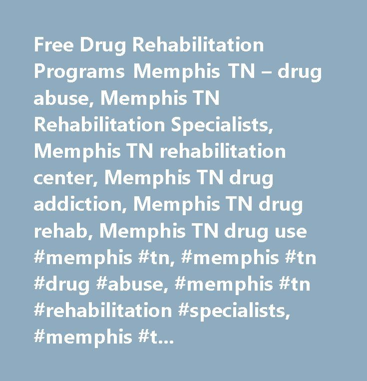 Free Drug Rehabilitation Programs Memphis TN – drug abuse, Memphis TN Rehabilitation Specialists, Memphis TN rehabilitation center, Memphis TN drug addiction, Memphis TN drug rehab, Memphis TN drug use #memphis #tn, #memphis #tn #drug #abuse, #memphis #tn #rehabilitation #specialists, #memphis #tn #rehabilitation #center, #memphis #tn #drug #addiction, #memphis #tn #drug #rehab, #memphis #tn #drug #use…