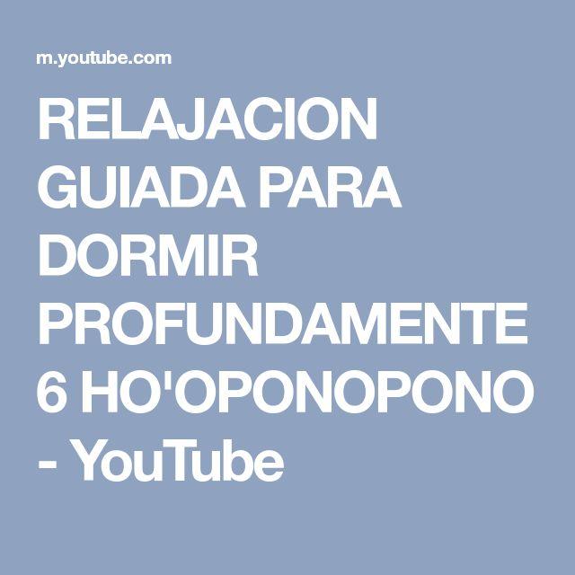 RELAJACION GUIADA PARA DORMIR PROFUNDAMENTE 6 HO'OPONOPONO - YouTube