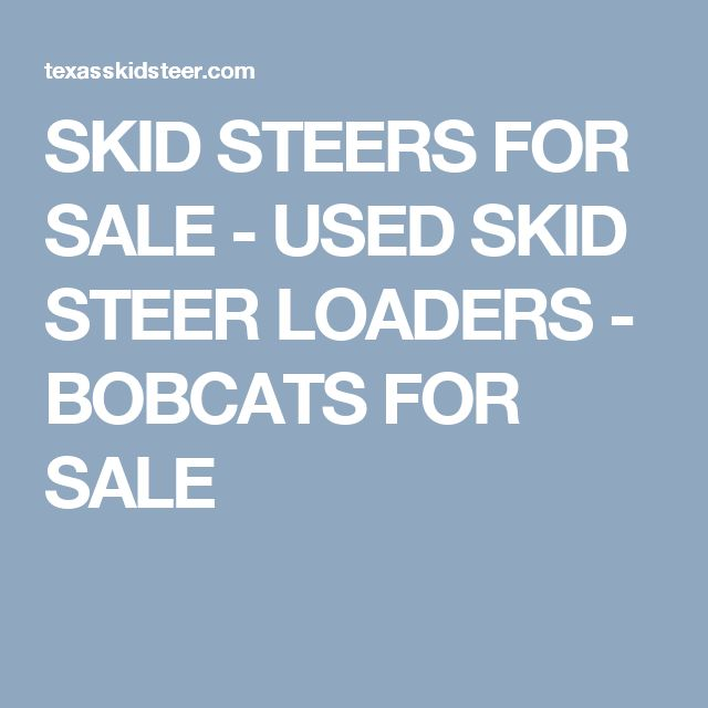 SKID STEERS FOR SALE - USED SKID STEER LOADERS - BOBCATS FOR SALE