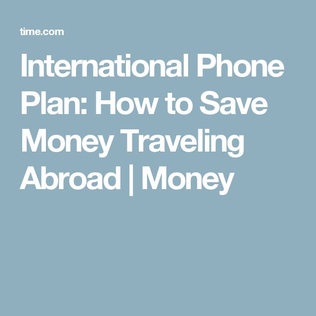 International Phone Plan: How to Save Money Traveling Abroad | Money