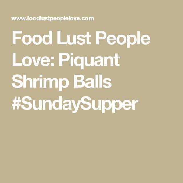 Food Lust People Love: Piquant Shrimp Balls #SundaySupper