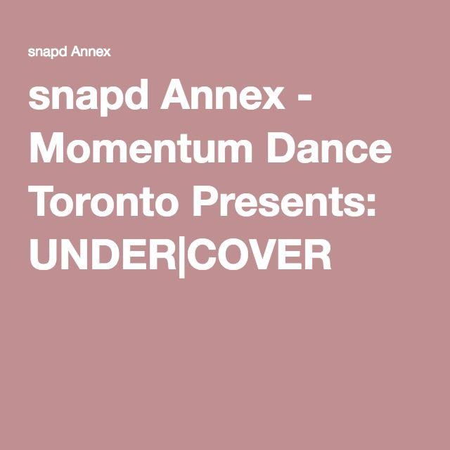 snapd Annex - Momentum Dance Toronto Presents: UNDER|COVER