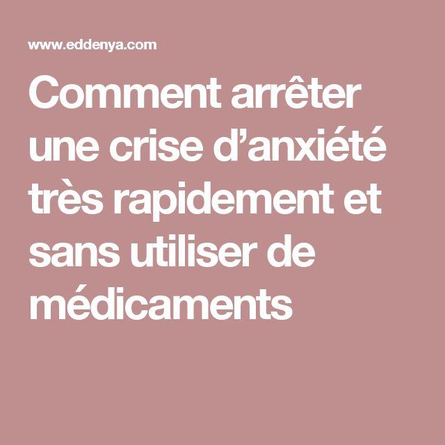Comment arrêter une crise d'anxiété très rapidement et sans utiliser de médicaments