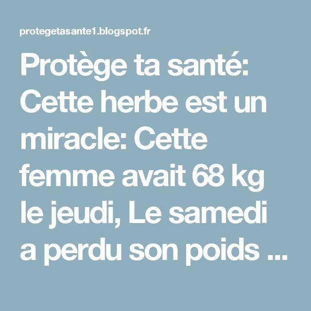 Protège ta santé: Cette herbe est un miracle: Cette femme avait 68 kg le jeudi, Le samedi  a perdu son poids jusqu'à 63 kg! Voici le secret de ce changement….(Recette)