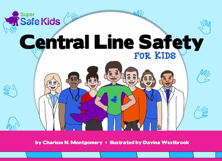 Central Line Safety for Kids engages children and their families in evidence-based practices for safety and care of central lines, focusing on hygiene, advocacy and patient safety guidelines published by the Centers for Disease Control. Written from the perspective of the pediatric patient, Central Line Safety for Kids (A Super Safe Kids book) encourages self-advocacy.    Super Safe Kids Book Series – Safety and advocacy books for kids and families