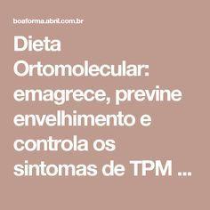 Dieta Ortomolecular: emagrece, previne envelhimento e controla os sintomas de TPM – BOA FORMA