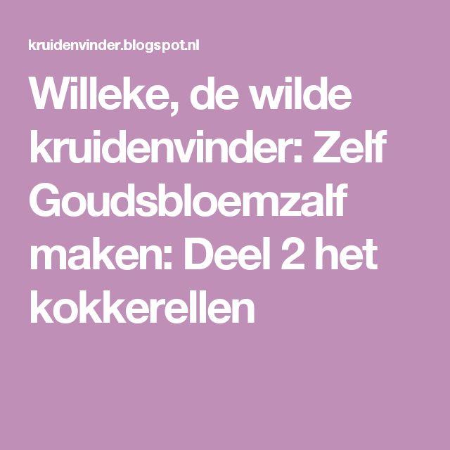 Willeke, de wilde kruidenvinder: Zelf Goudsbloemzalf maken: Deel 2 het kokkerellen