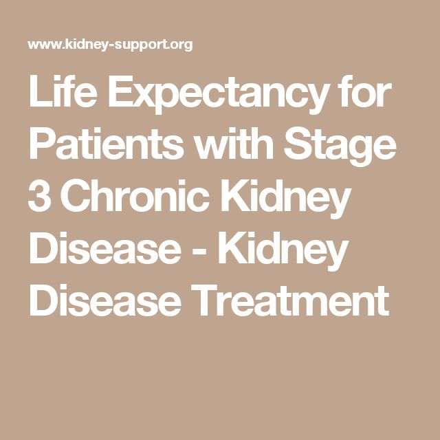 Life Expectancy for Patients with Stage 3 Chronic Kidney Disease - Kidney Disease Treatment