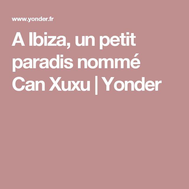 A Ibiza, un petit paradis nommé Can Xuxu   Yonder