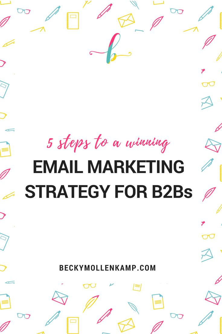 5 steps to a winning email marketing strategy for B2Bs from http://www.beckymollenkamp.com