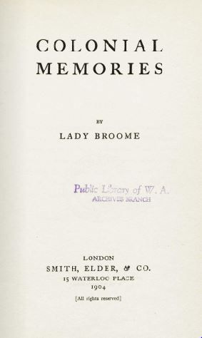O02983: Colonial memories / by Lady Broome. 1904. http://purl.slwa.wa.gov.au/slwa_b1 347399_347