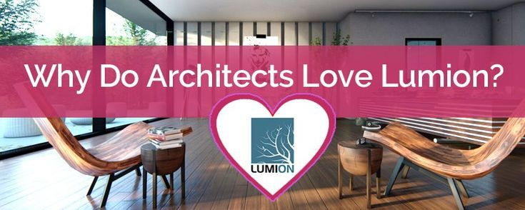 Why Do Architects Love Lumion Visualization Software?